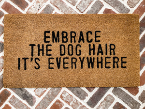"""Embrace The Dog Hair"" Door Mat"