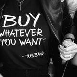 BLACK 'BUY WHATEVER YOU WANT' TEE