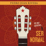PEDRO JUAN RIVERA - Yo no quiero... ser normal