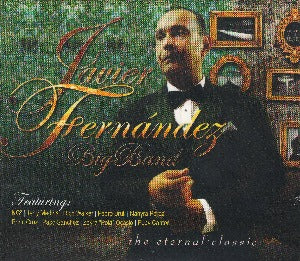JAVIER FERNANDEZ BIG BAND - The Eternal Classic