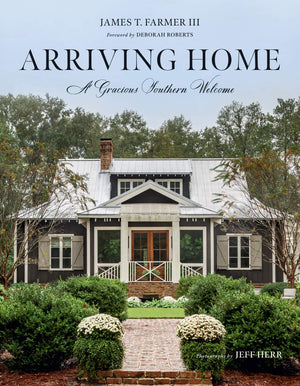 Arriving Home: A Gracious Southern Welcome By James T. Farmer III