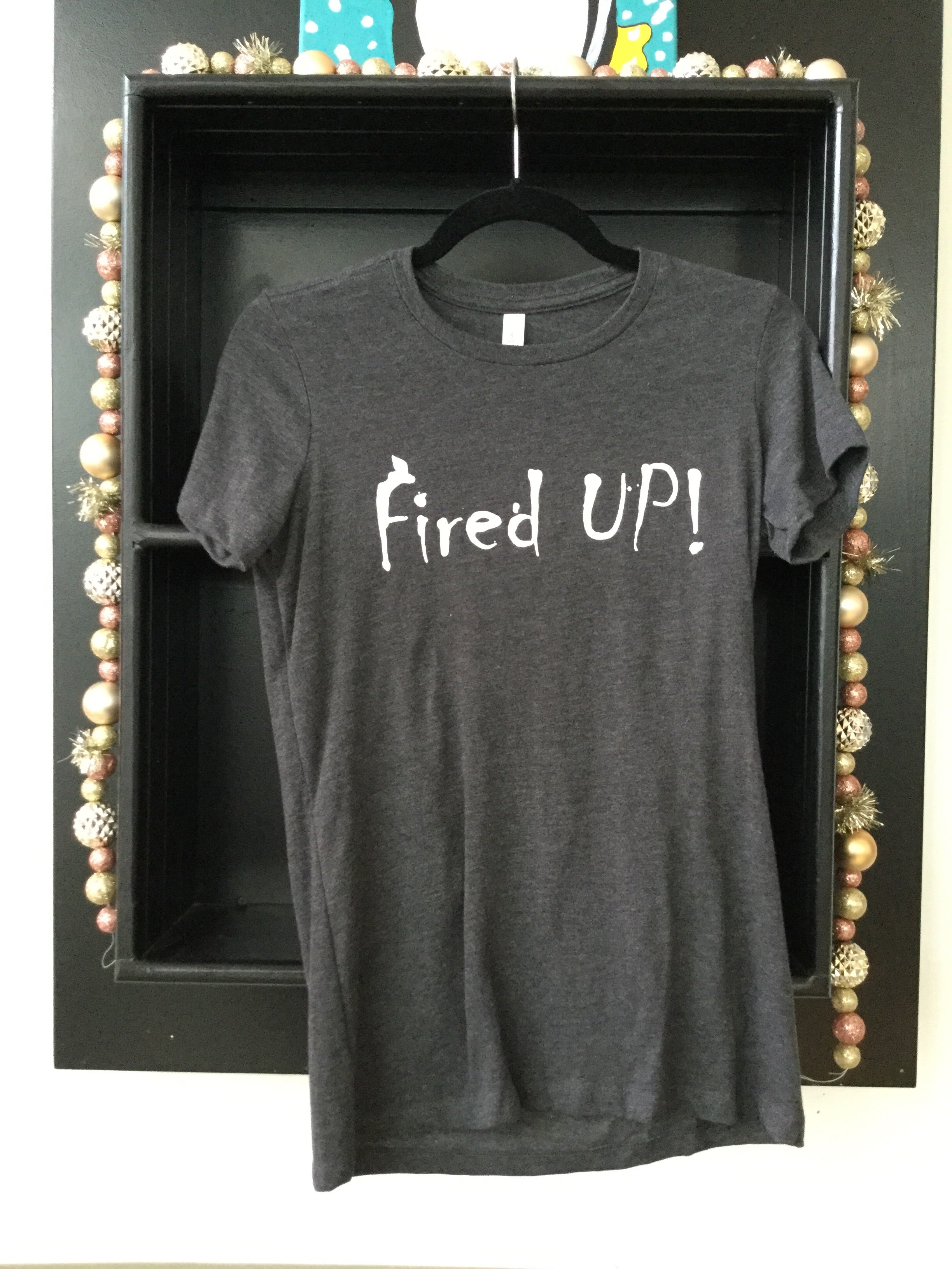 Fired Up! Shirts and Hoodies