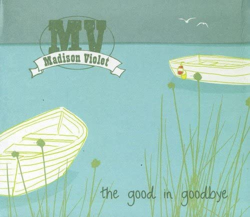Madison Violet/The Good In Goodbye [CD]