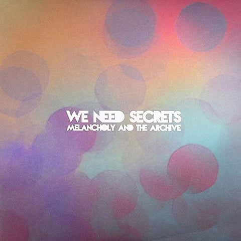 We Need Secrets/Melancholy and the Archive [LP]