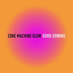 Downie, Gord/Coke Machine Glow [LP]