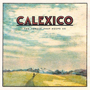 Calexico/The Thread That Keeps Us [LP]