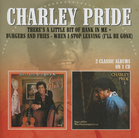 Pride, Charley/Theres A Little Bit Of Hank In Me/Burgers And Fries [CD]