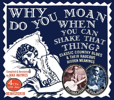 Why Do You Moan When You Can Shake That Thing?/Classic Country Blues 4CD [CD]