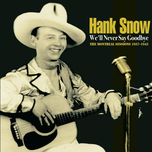 Snow, Hank/We'll Never Say Goodbye - The Montreal Sessions 1937 - 1943 [CD]