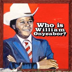 Onyeabor, William/Who Is William Onyeabor? (3LP) [LP]