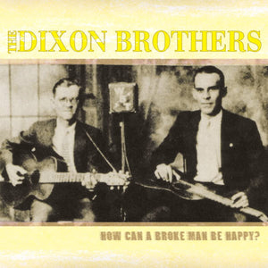 Dixon Brothers/How Can A Broke Man Be Happy? (23 Tracks) [CD]