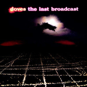 Doves/The Last Broadcast (Limited Colored Vinyl) (2LP) [LP]