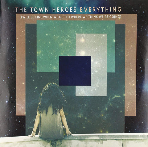 Town Heroes, The/Everything (Will Be Fine When We Get To Where We Think We're Go [LP]