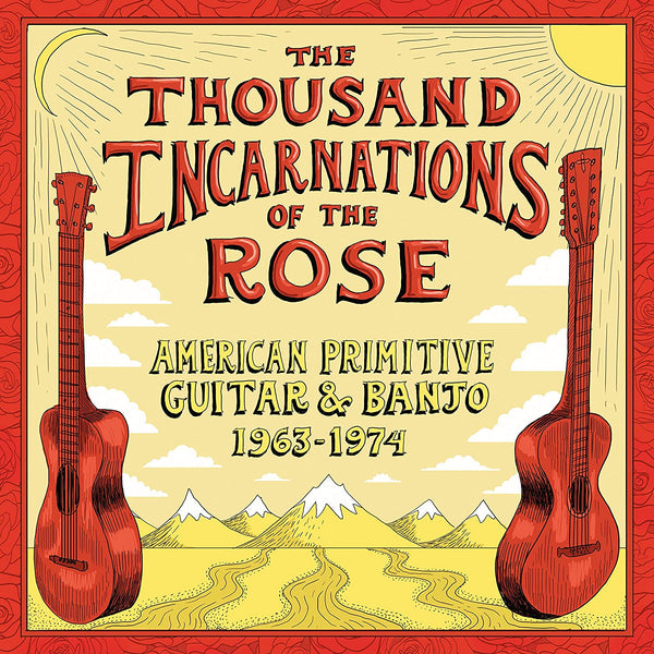 The Thousand Incarnations Of The Rose/American Primitive Guitar & Banjo 1963 - 1 [CD]