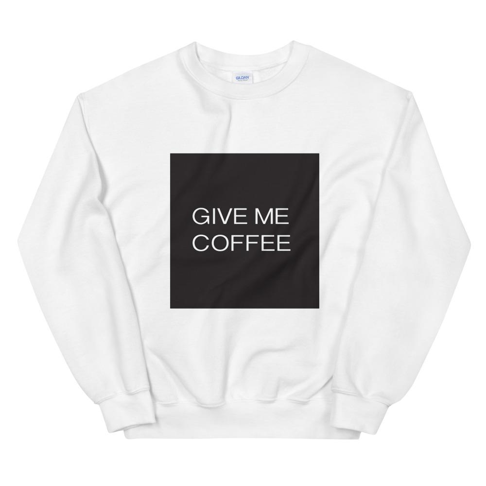 GIVE ME COFFEE by Coffee Religion Unisex Sweatshirt - COFFEE RELIGION