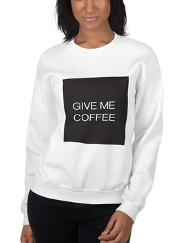GIVE ME COFFEE by Coffee Religion Unisex Sweatshirt