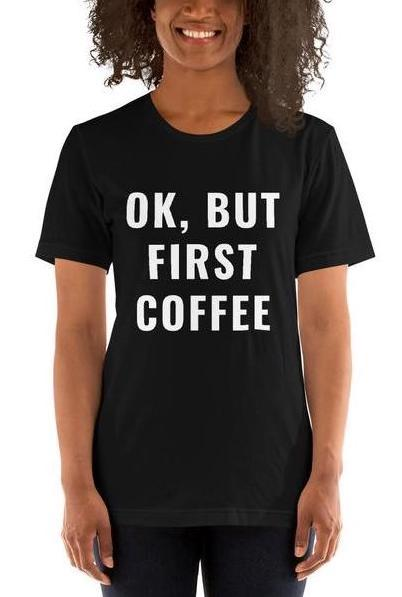 OK, BUT FIRST COFFEE T-Shirt Unisex Tee - COFFEE RELIGION