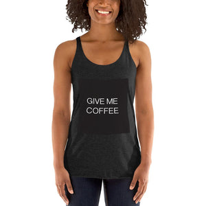 Open image in slideshow, GIVE ME COFFEE by Coffee Religion Women's Racerback Yoga Tank T-Shirt - COFFEE RELIGION