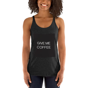 Open image in slideshow, GIVE ME COFFEE by Coffee Religion Women's Racerback Yoga Tank T-Shirt