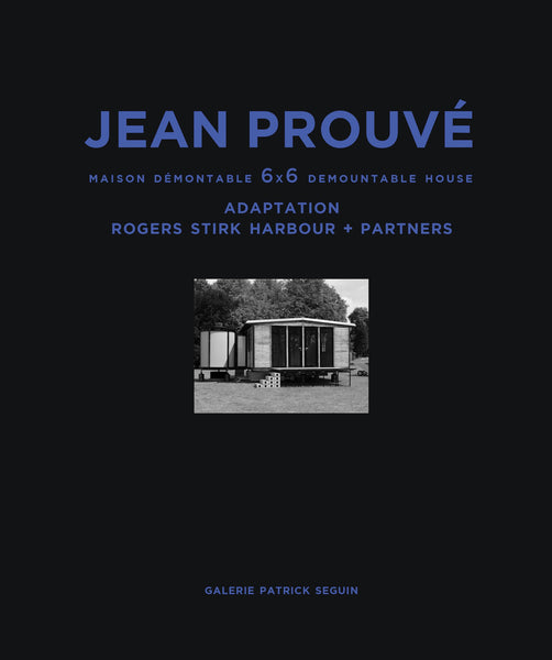 Jean Prouvé 6x6 Demountable House | Adaptation Rogers Stirk Harbour, 1944-2015, Vol. 6 Book