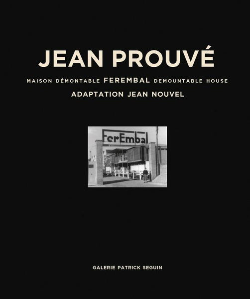 JEAN PROUVÉ –  FEREMBAL DEMOUNTABLE HOUSE / ADAPTATION JEAN NOUVEL, 1948-2010 – VOL. 5