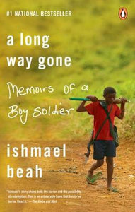 Long Way Gone, A: Memoirs of a Boy Soldier