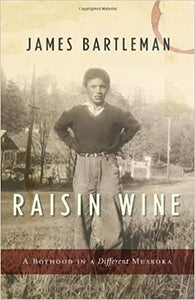 Raisin Wine: A Boyhood in a Different Muskoka - Paperback -