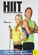 HIIT High Intensity Interval Training: Get Strong and Sexy in less than 15 minutes a day