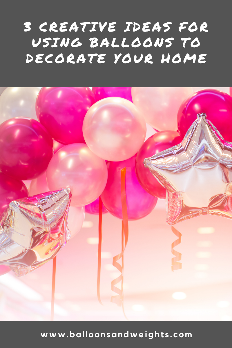 3 Creative Ideas for Using Balloons to Decorate Your Home