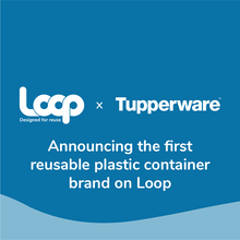 Tupperware Joins Terracycle's Loop as First Reusable Plastic Container Brand on Zero-Waste Platform