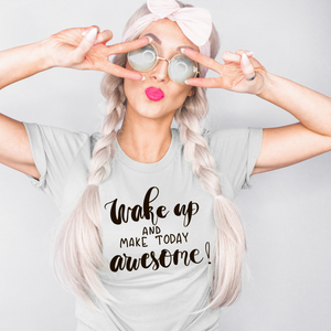 Wake up and make today awesome Shirt
