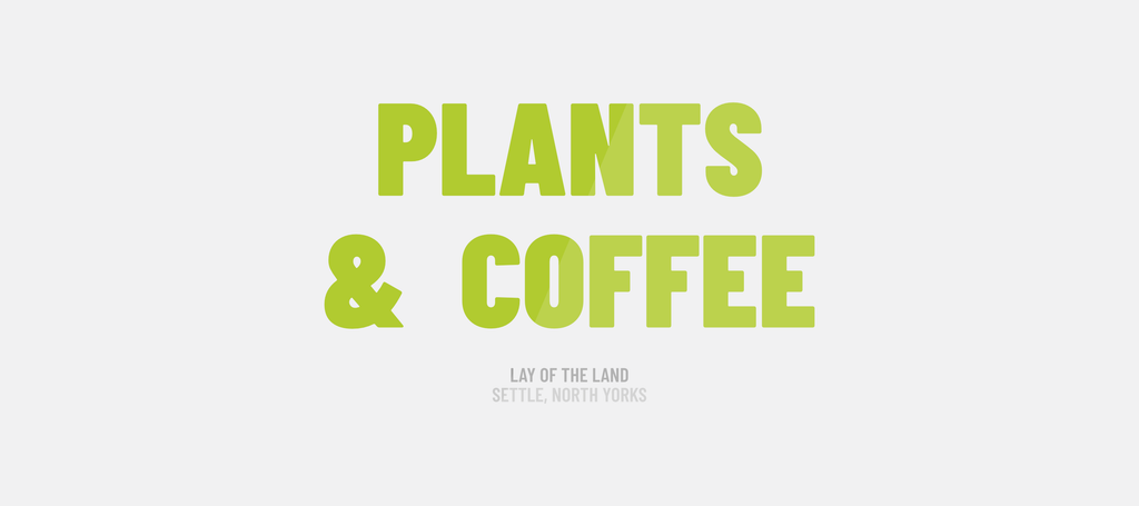 Plants & Coffee at Lay of the Land - Garden Centre, Settle, North Yorkshire