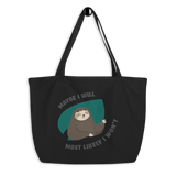 Maybe I Will, Most Likely I Won't (Large Tote)