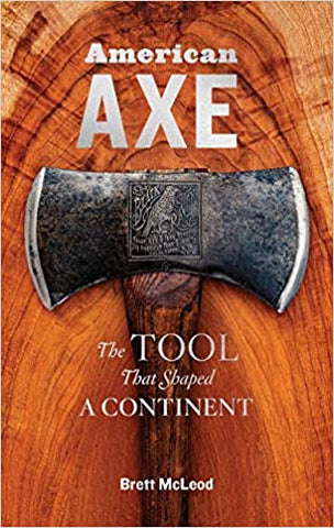 American Axe   The TOOL That Shaped A CONTINENT by PSC Professor Brett McLeod