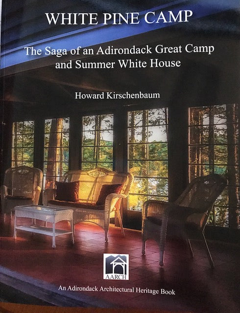 WHITE PINE CAMP, The Saga of an Adirondack Great Camp and Summer White House, by Howard Kirschenbaum