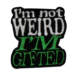 I'm Not Weird I'm Gifted Patch Name Tag Saying Sign Embroidered Iron On Applique