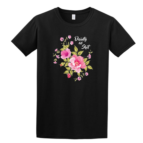 Dainty As Shit Girls T-Shirt Adult Ladies Floral Novelty Funny Printed Direct To Garment