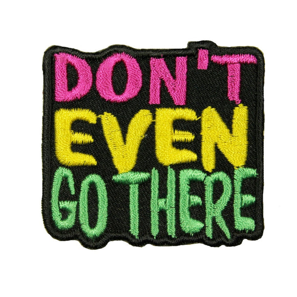 Don't Even Go There Patch 90's Phrase Attitude Fun Embroidered Iron On Applique
