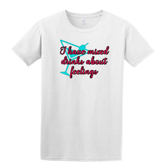 I Have Mixed Drinks About Feelings T-Shirt Alcohol Party Dye Sub