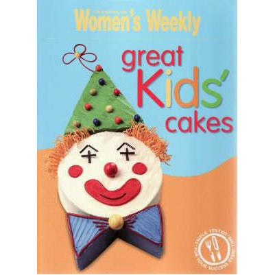 Women's Weekly Cookbook - Great Kids' Cakes