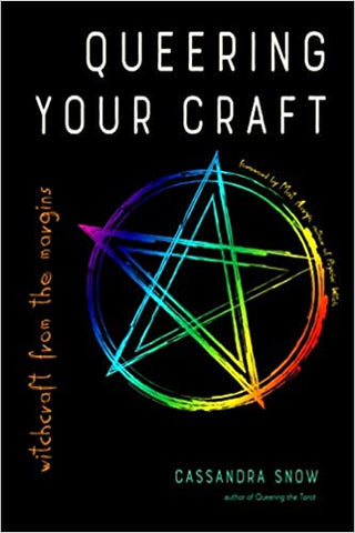 Queering Your Craft: Witchcraft from the Margins by Cassandra Snow