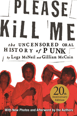 Please Kill Me: The Uncensored Oral History of Punk by Legs McNeil & Gillian McCain