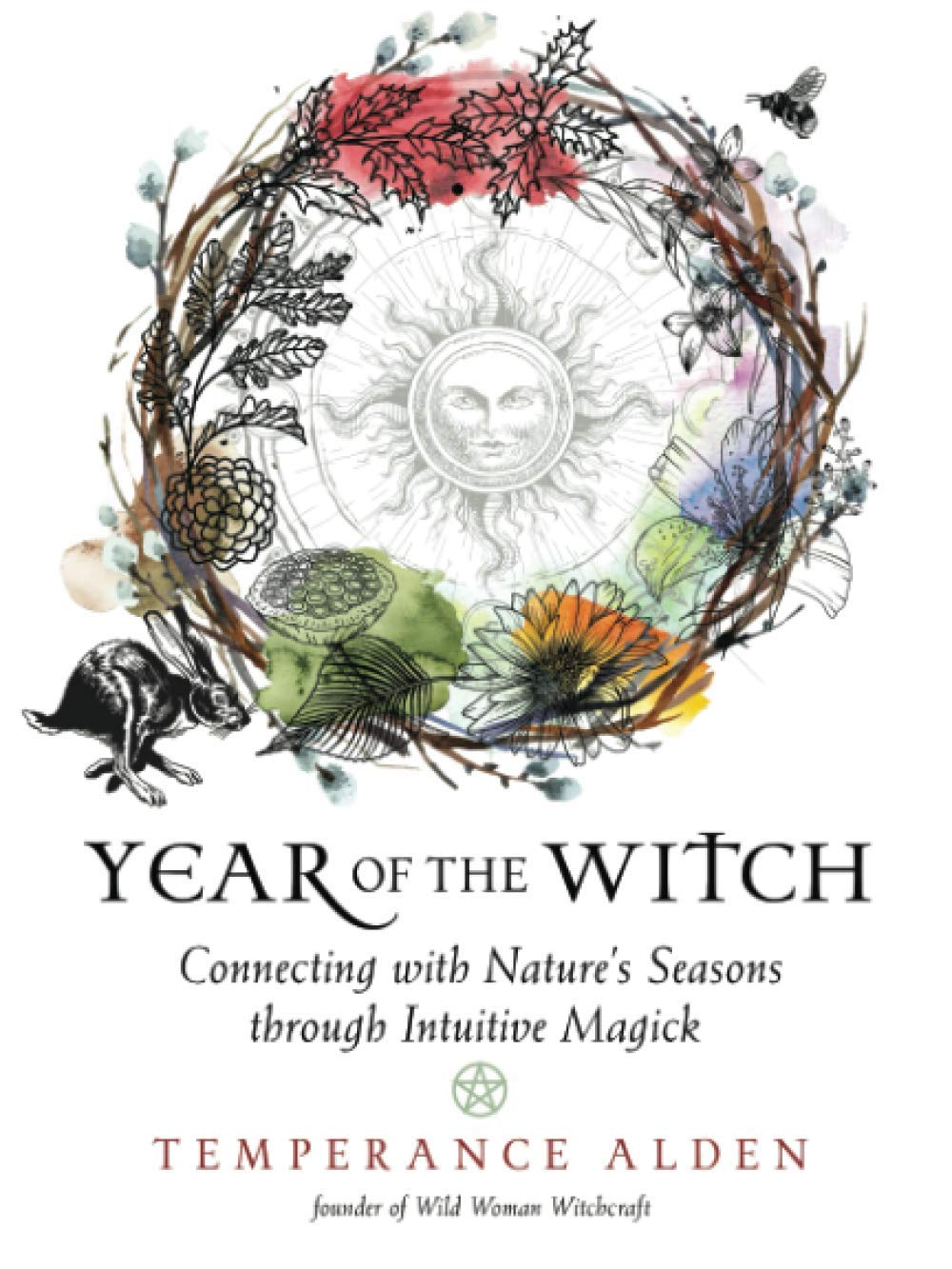 Year of the Witch: Connecting with Nature's Seasons Through Intuitive Magick by Temperance Alden