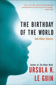 The Birthday of the World: & Other Stories by Ursula K. Le Guin