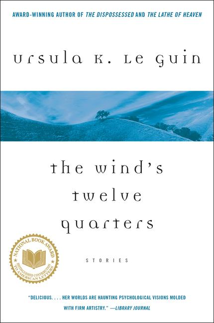The Wind's Twelve Quarters: Stories by Ursula K. Le Guin