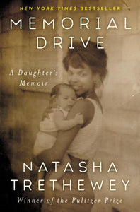 Memorial Drive: A Daughter's Memoir by Natasha Trethewey