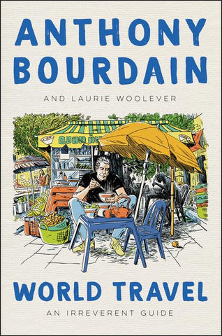 World Travel: An Irreverent Guide by Anthony Bourdain & Laurie Woolever - hardcvr