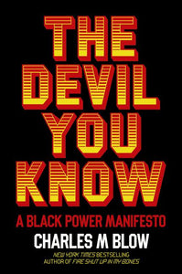 The Devil You Know: A Black Power Manifesto by Charles M. Blow - hardcvr