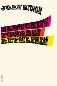 Slouching Towards Bethlehem by John Didion