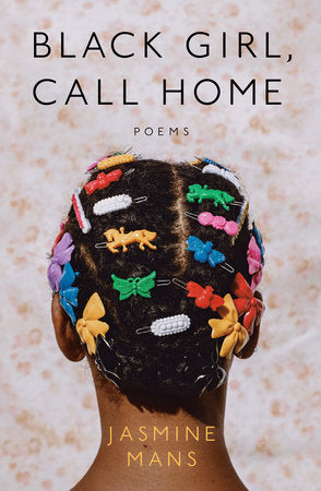 Black Girl, Call Home: Poems by Jasmine Mans